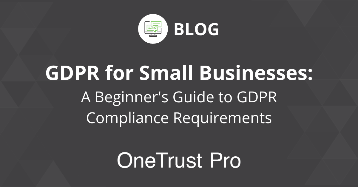 GDPR for Small Businesses - GDPR small business - GDPR compliance requirements