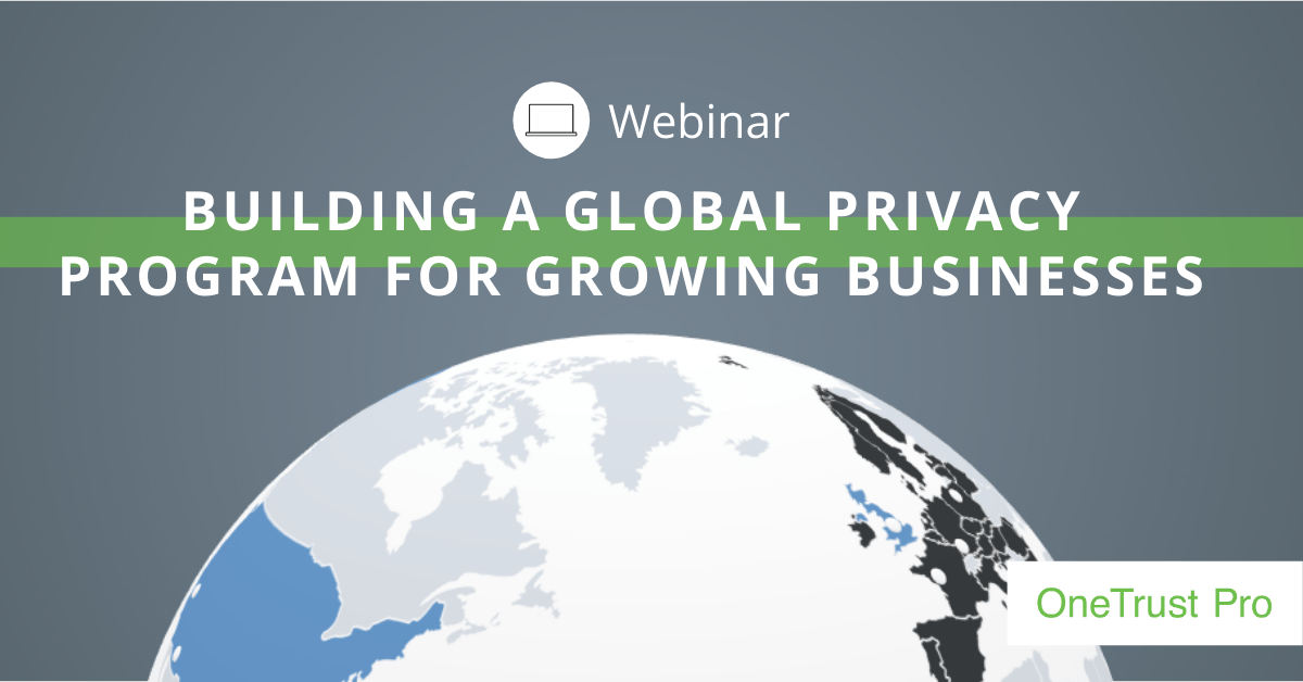 Webinar: Building a Global Privacy Program for Growing Businesses